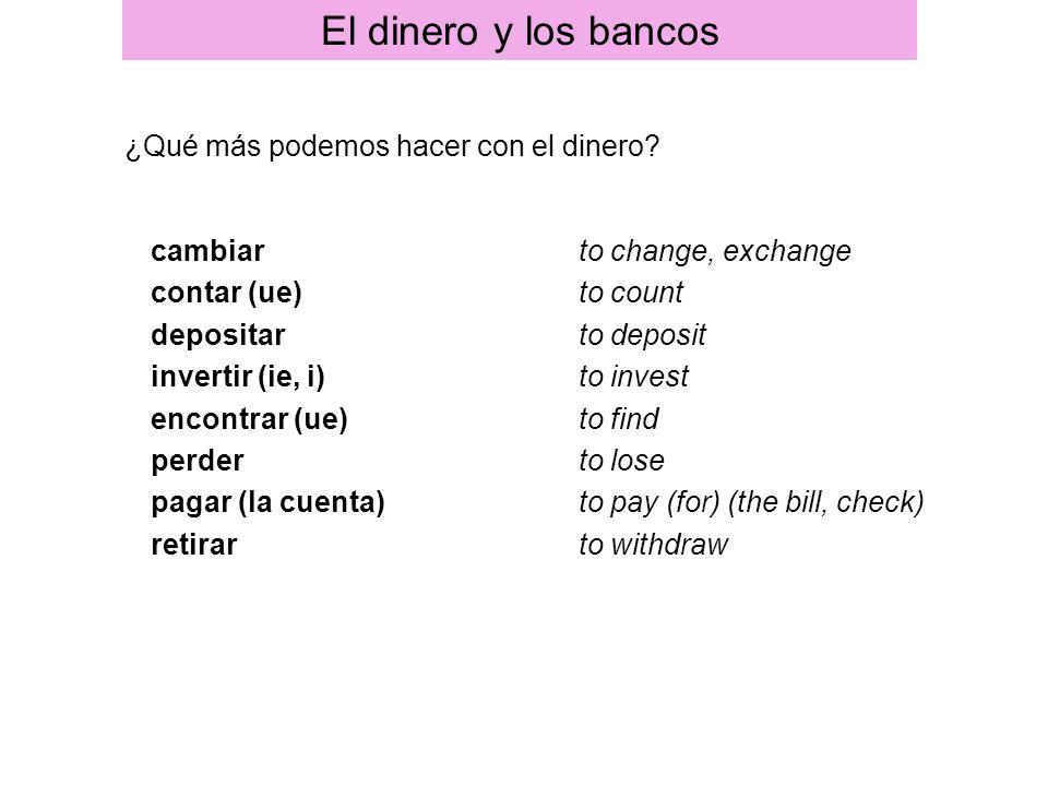 El dinero y los bancos ¿Qué más podemos hacer con el dinero cambiar