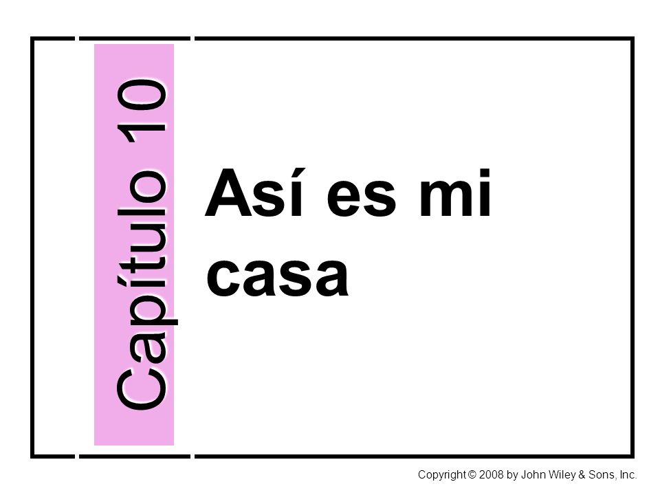 Capítulo 10 Así es mi casa Copyright © 2008 by John Wiley & Sons, Inc.