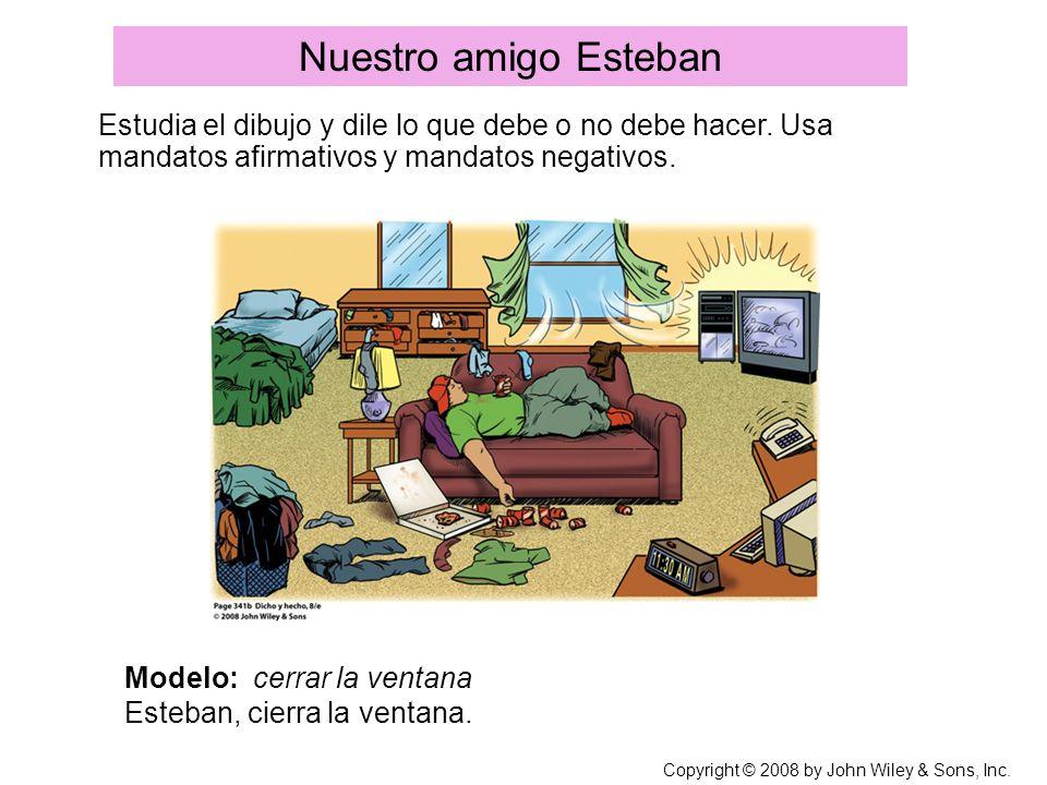 Nuestro amigo EstebanEstudia el dibujo y dile lo que debe o no debe hacer. Usa mandatos afirmativos y mandatos negativos.