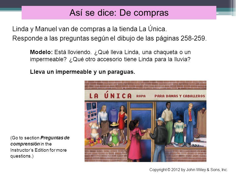 Así se dice: De comprasLinda y Manuel van de compras a la tienda La Única. Responde a las preguntas según el dibujo de las páginas 258-259.