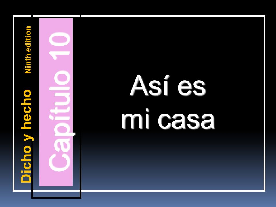 Capítulo 10 Así es mi casa Dicho y hecho Ninth edition
