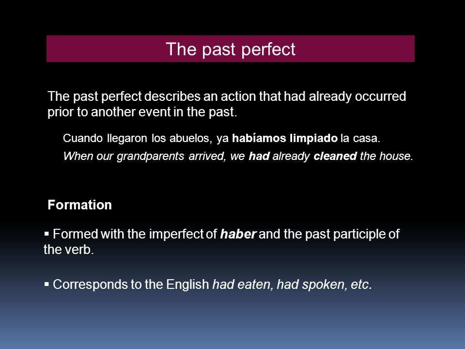 The past perfect The past perfect describes an action that had already occurred prior to another event in the past.