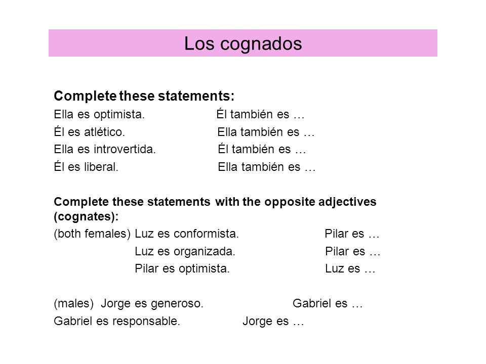 Los cognados Complete these statements: