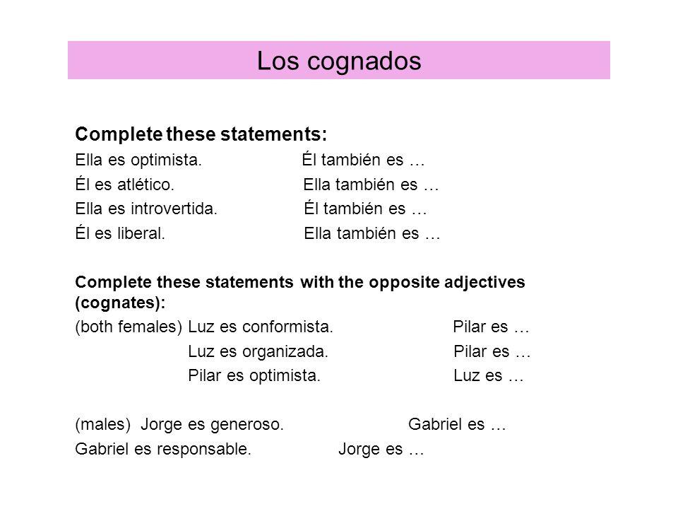 Los cognados Complete these statements: