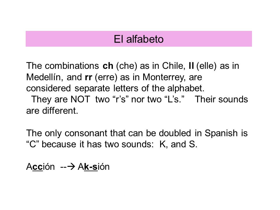 El alfabeto The combinations ch (che) as in Chile, ll (elle) as in