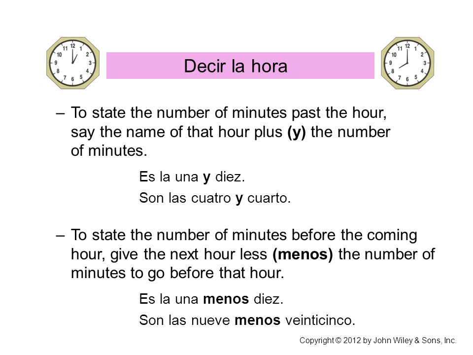 Decir la hora To state the number of minutes past the hour, say the name of that hour plus (y) the number of minutes.