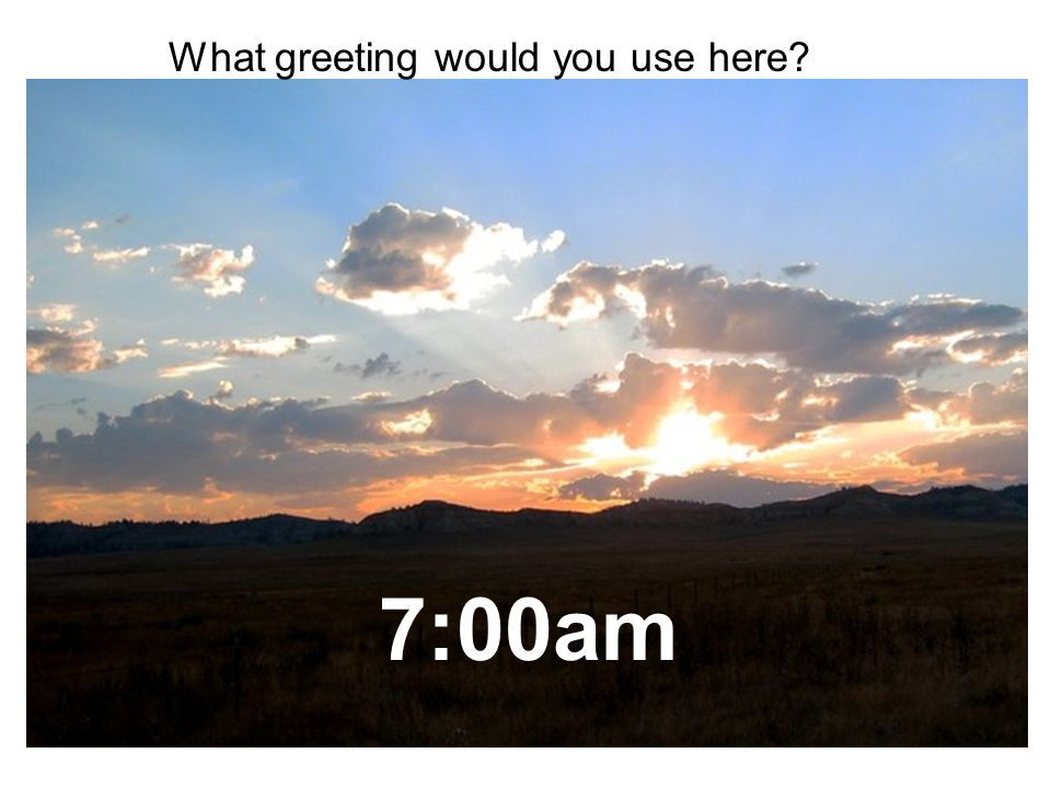 What greeting would you use here