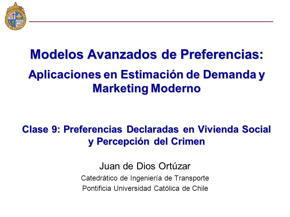 Modelos Avanzados de Preferencias: Aplicaciones en Estimación de Demanda y Marketing Moderno Clase 9: Preferencias Declaradas en Vivienda Social y Percepción del Crimen