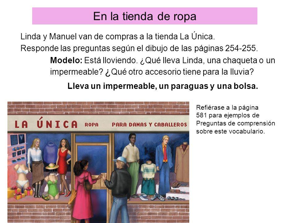 En la tienda de ropa Linda y Manuel van de compras a la tienda La Única. Responde las preguntas según el dibujo de las páginas 254-255.