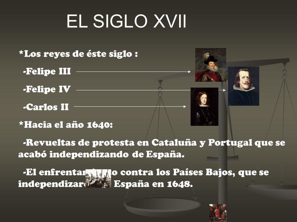 EL SIGLO XVII *Los reyes de éste siglo : -Felipe III -Felipe IV