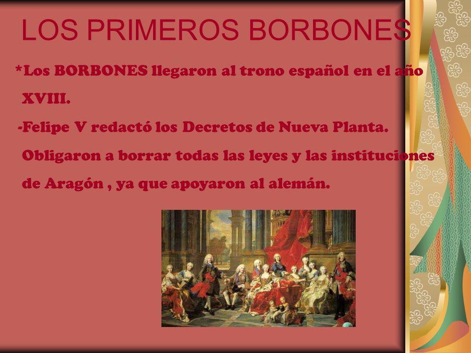 LOS PRIMEROS BORBONES *Los BORBONES llegaron al trono español en el año. XVIII. -Felipe V redactó los Decretos de Nueva Planta.