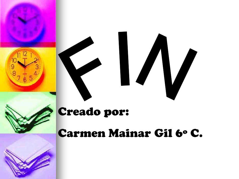 FIN Creado por: Carmen Mainar Gil 6º C.