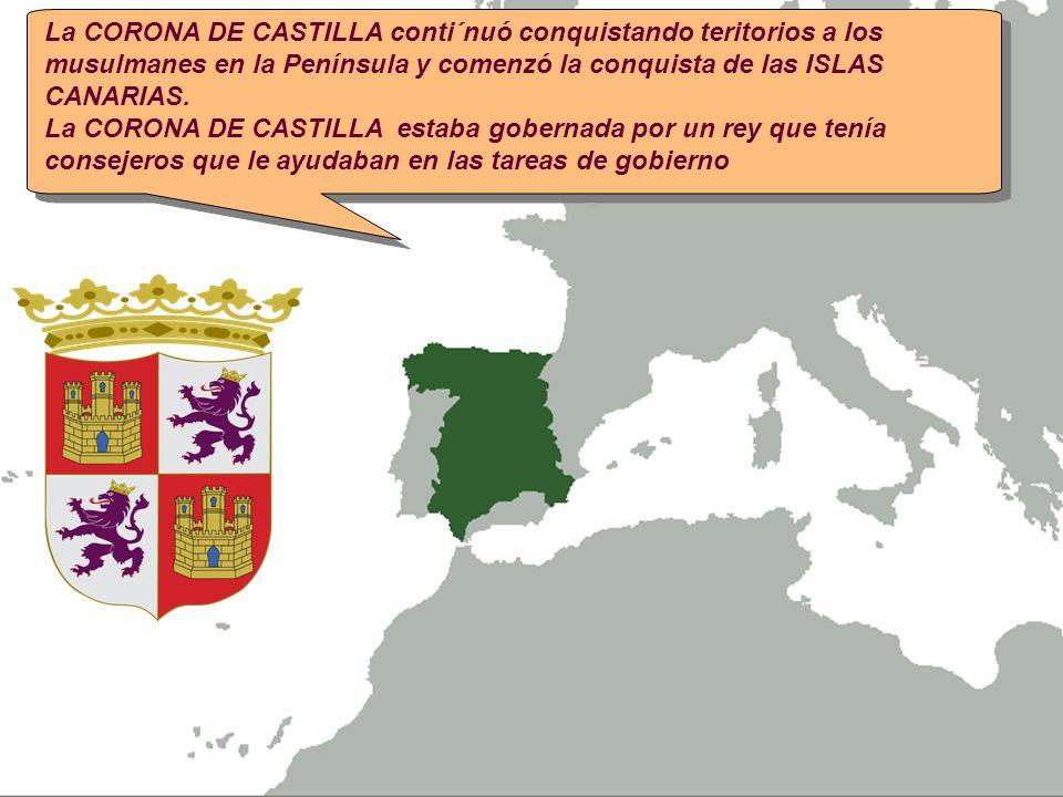 La CORONA DE CASTILLA conti´nuó conquistando teritorios a los musulmanes en la Península y comenzó la conquista de las ISLAS CANARIAS.