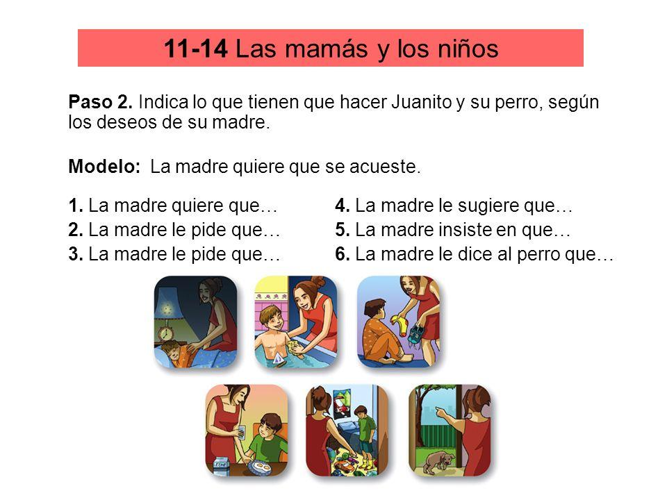 11-14 Las mamás y los niñosPaso 2. Indica lo que tienen que hacer Juanito y su perro, según los deseos de su madre.
