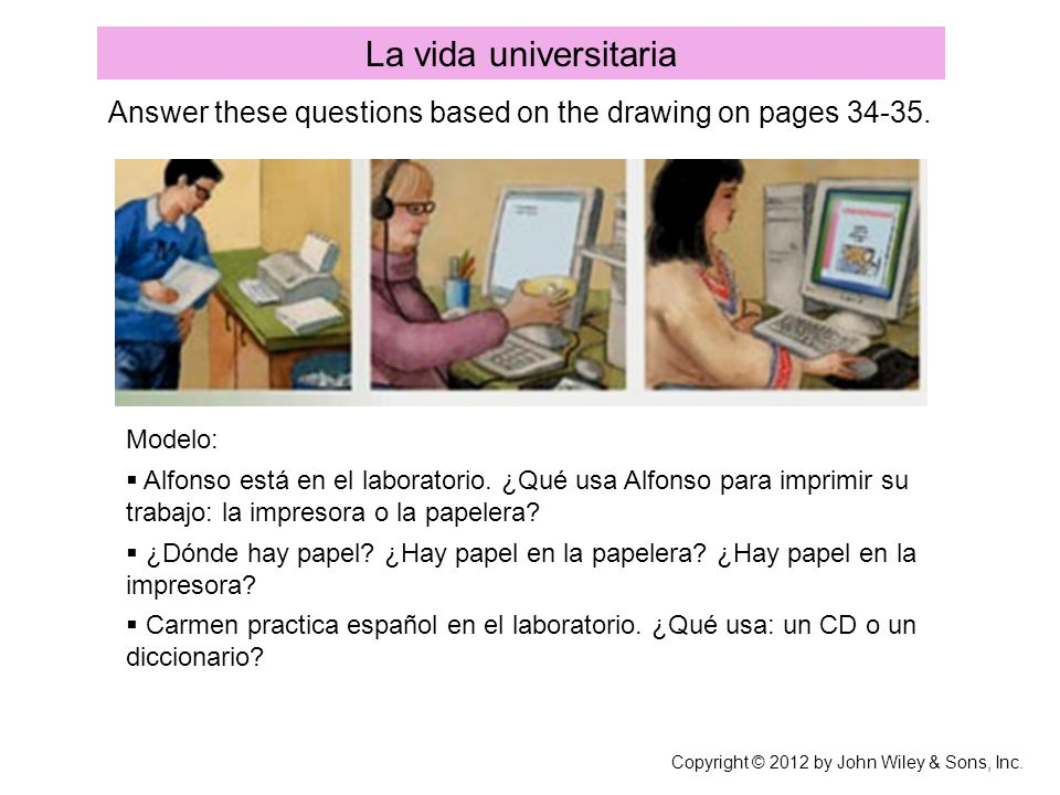 La vida universitariaAnswer these questions based on the drawing on pages 34-35. Modelo: