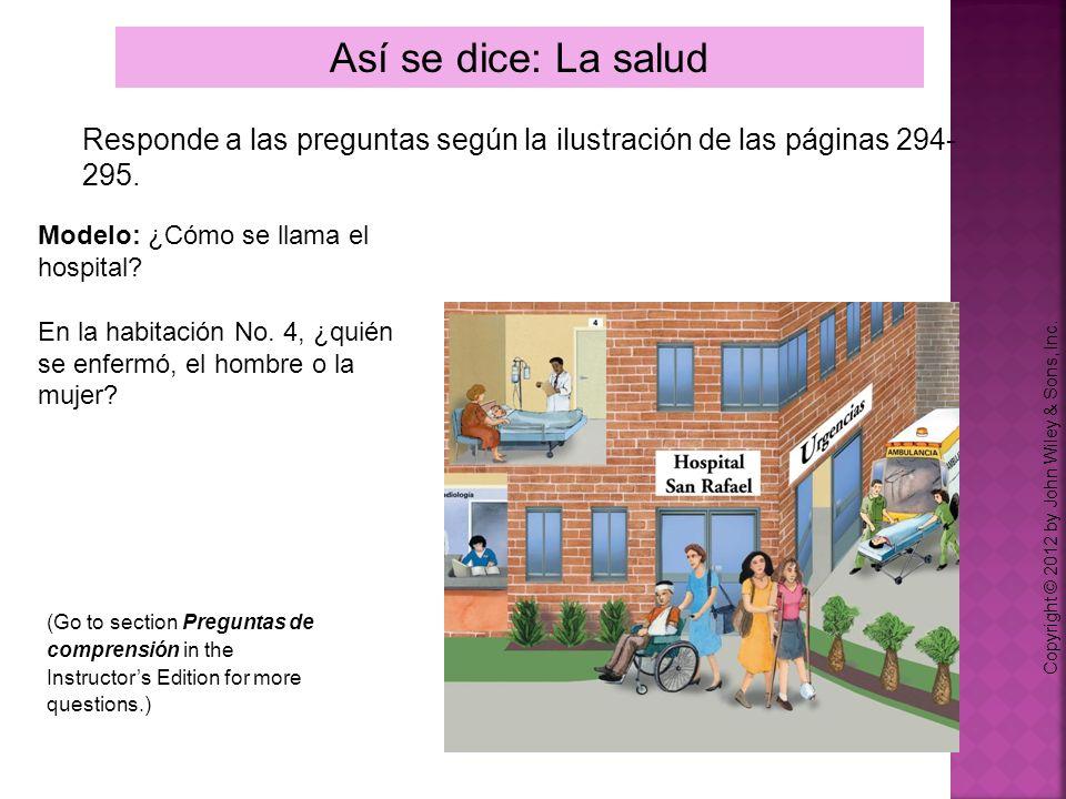 Así se dice: La salud Responde a las preguntas según la ilustración de las páginas 294-295. Modelo: ¿Cómo se llama el hospital