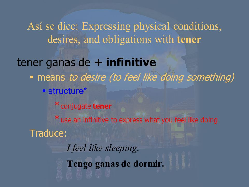 tener ganas de + infinitive