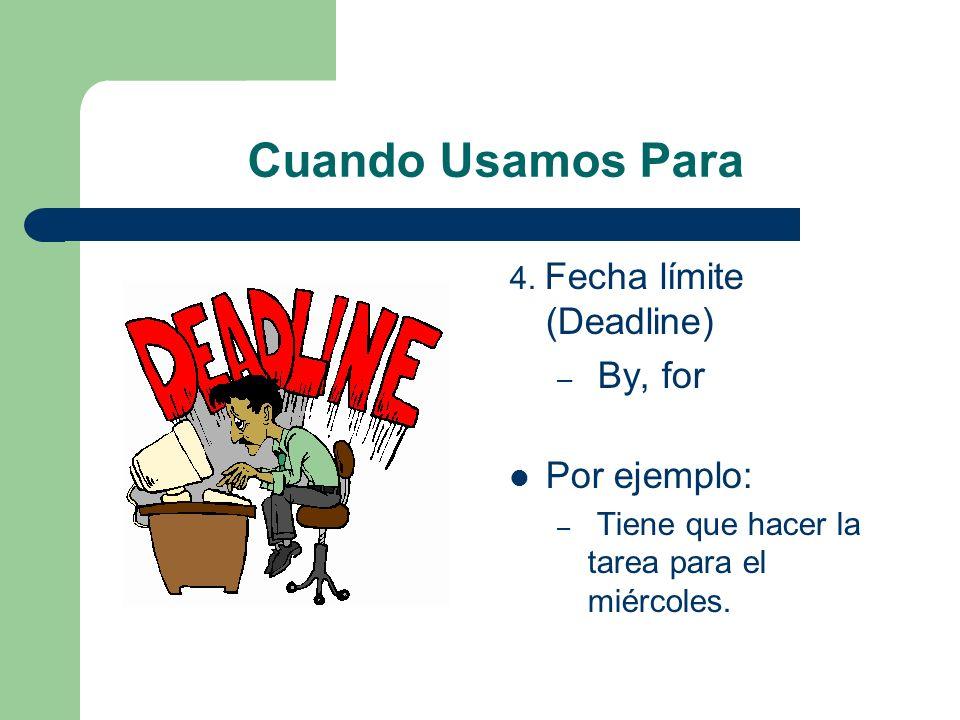 Cuando Usamos Para By, for Por ejemplo: 4. Fecha límite (Deadline)