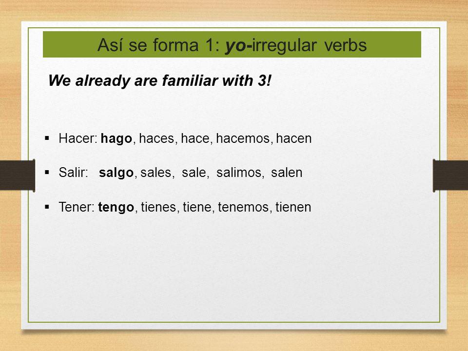 Así se forma 1: yo-irregular verbs