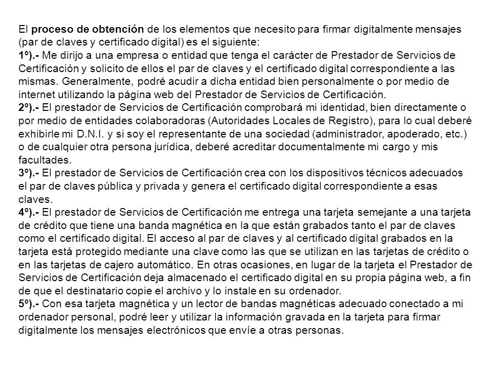 El proceso de obtención de los elementos que necesito para firmar digitalmente mensajes (par de claves y certificado digital) es el siguiente: