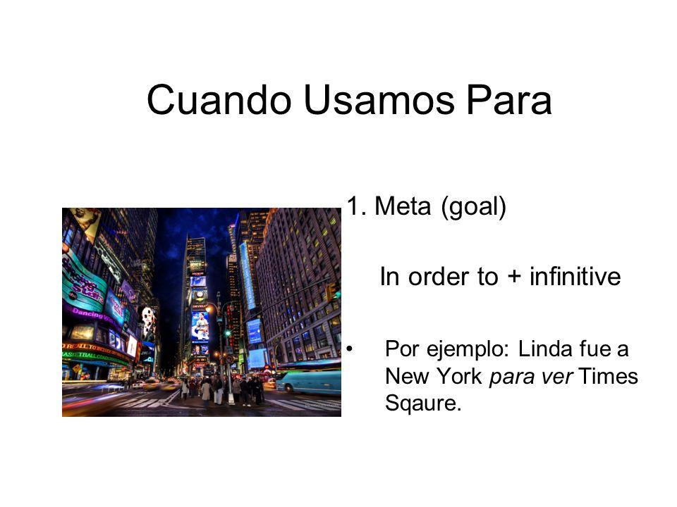 Cuando Usamos Para 1. Meta (goal) In order to + infinitive