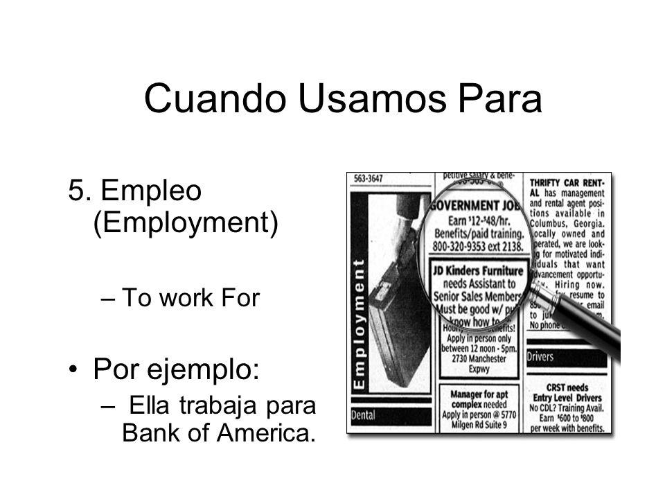 Cuando Usamos Para 5. Empleo (Employment) Por ejemplo: To work For