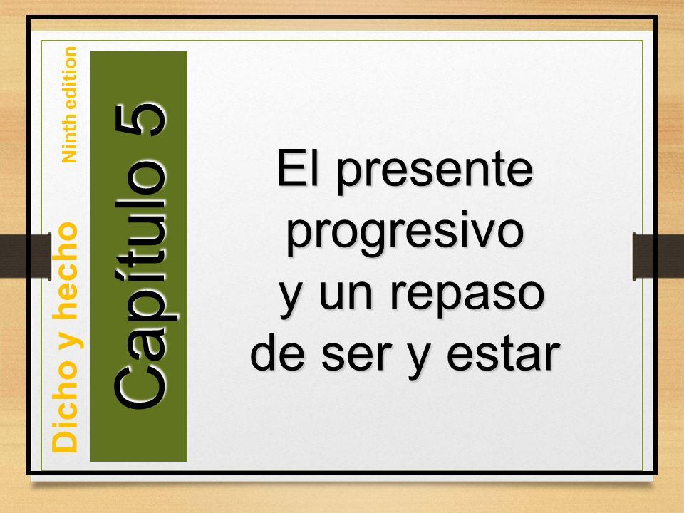 Capítulo 5 El presente progresivo y un repaso de ser y estar
