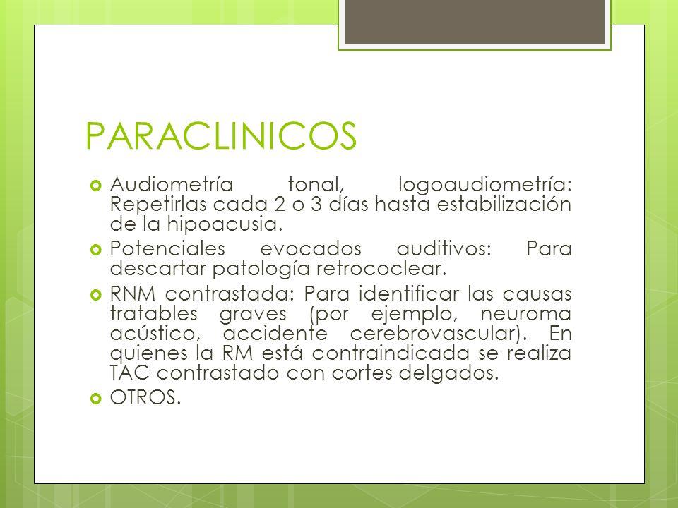 PARACLINICOSAudiometría tonal, logoaudiometría: Repetirlas cada 2 o 3 días hasta estabilización de la hipoacusia.