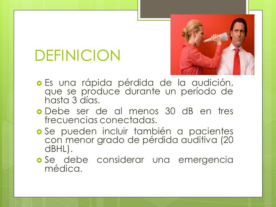 DEFINICIONEs una rápida pérdida de la audición, que se produce durante un período de hasta 3 días.