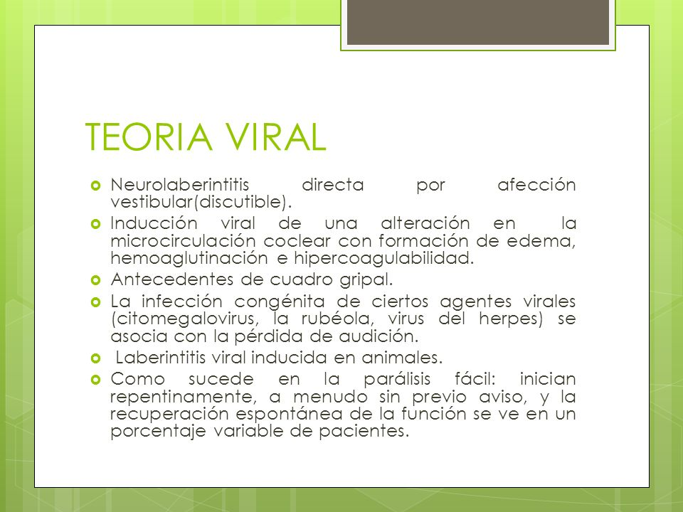 TEORIA VIRALNeurolaberintitis directa por afección vestibular(discutible).