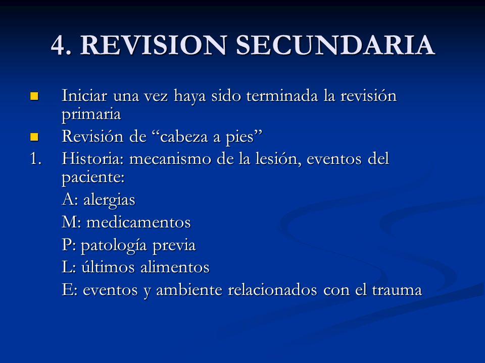 4. REVISION SECUNDARIA Iniciar una vez haya sido terminada la revisión primaria. Revisión de cabeza a pies