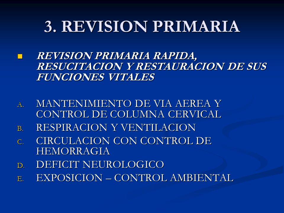 3. REVISION PRIMARIA REVISION PRIMARIA RAPIDA, RESUCITACION Y RESTAURACION DE SUS FUNCIONES VITALES.
