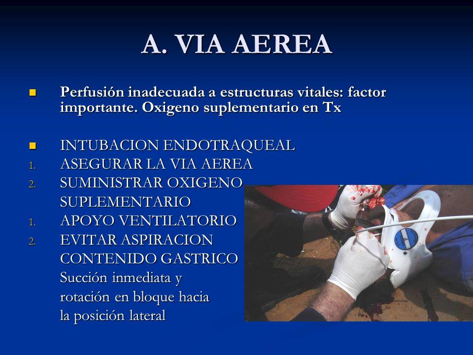 A. VIA AEREA Perfusión inadecuada a estructuras vitales: factor importante. Oxigeno suplementario en Tx.