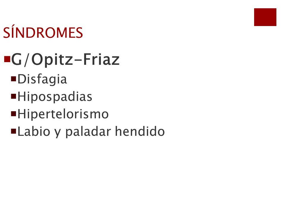 G/Opitz-Friaz SÍNDROMES Disfagia Hipospadias Hipertelorismo