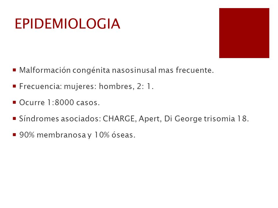 EPIDEMIOLOGIA Malformación congénita nasosinusal mas frecuente.
