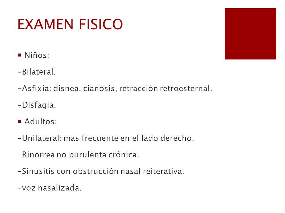 EXAMEN FISICO Niños: -Bilateral.
