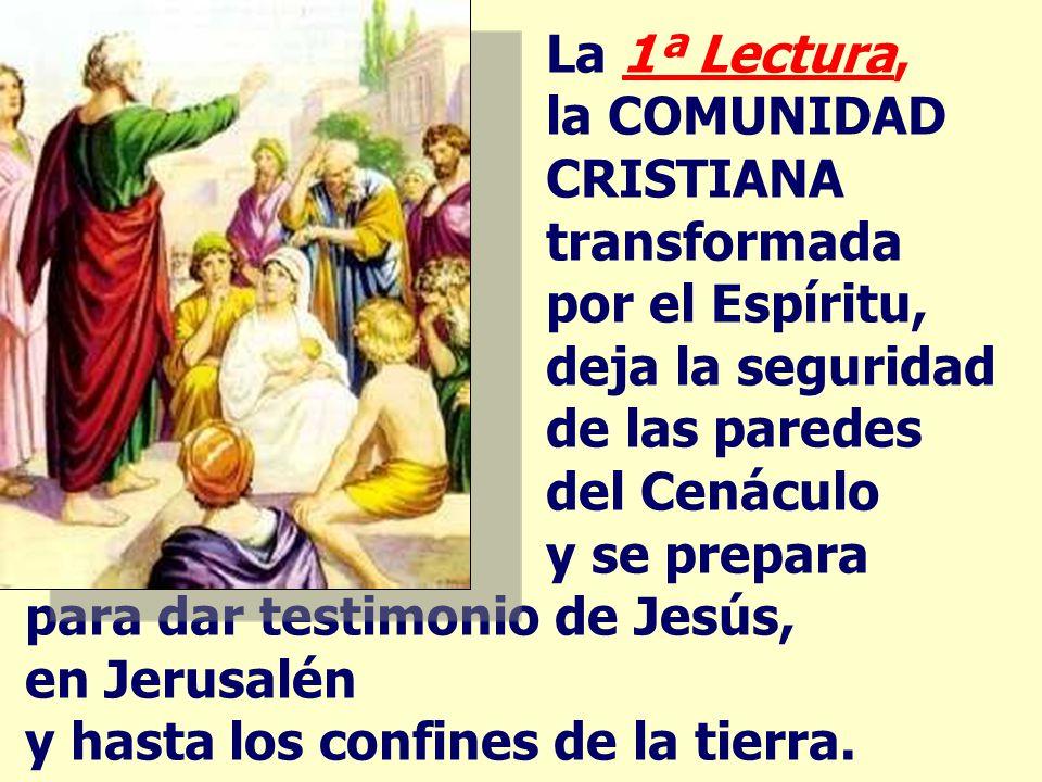 La 1ª Lectura, la COMUNIDAD CRISTIANA transformada por el Espíritu, deja la seguridad de las paredes del Cenáculo