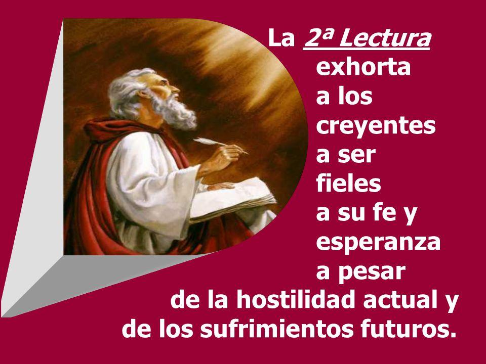 La 2ª Lectura exhorta a los creyentes a ser fieles a su fe y esperanza