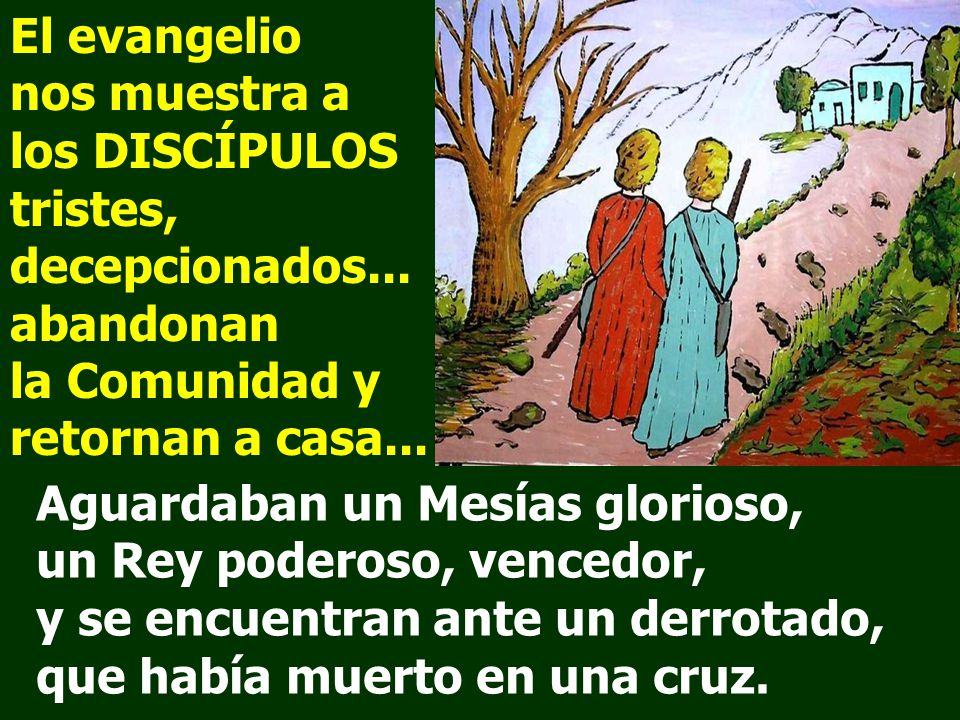 El evangelio nos muestra a los DISCÍPULOS tristes, decepcionados