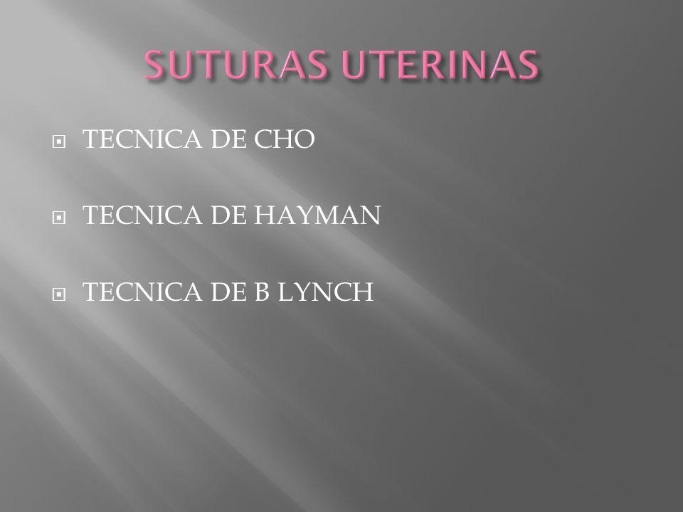 SUTURAS UTERINAS TECNICA DE CHO TECNICA DE HAYMAN TECNICA DE B LYNCH