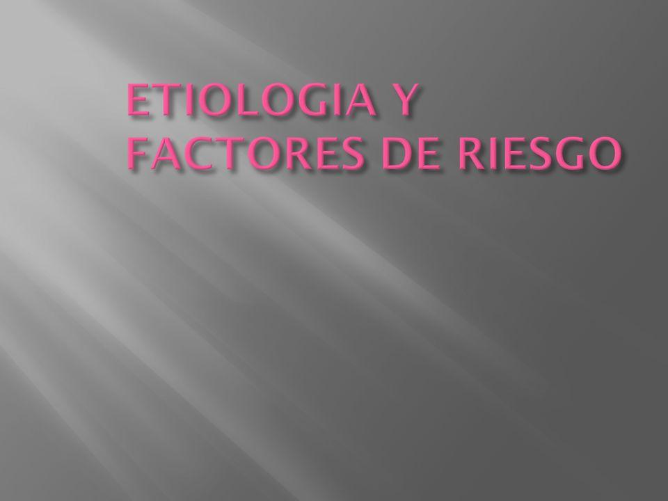 ETIOLOGIA Y FACTORES DE RIESGO