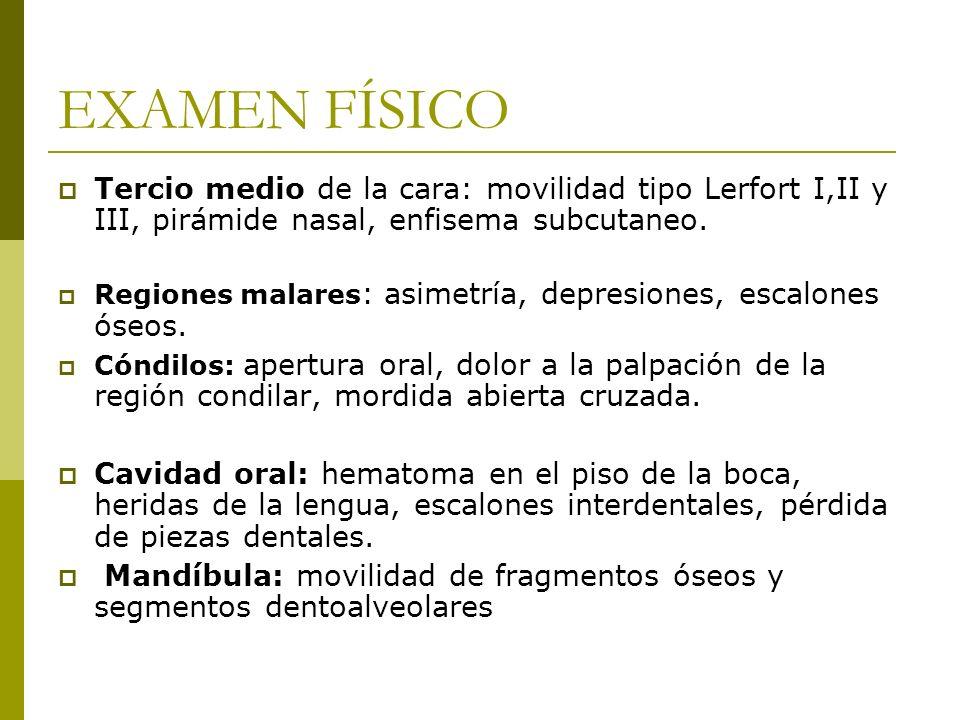 EXAMEN FÍSICOTercio medio de la cara: movilidad tipo Lerfort I,II y III, pirámide nasal, enfisema subcutaneo.