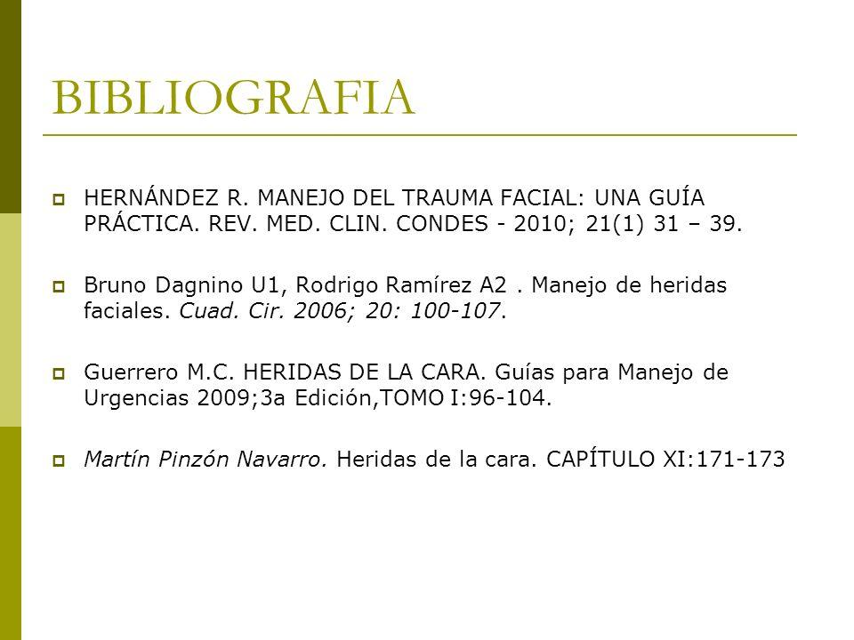 BIBLIOGRAFIAHERNÁNDEZ R. MANEJO DEL TRAUMA FACIAL: UNA GUÍA PRÁCTICA. REV. MED. CLIN. CONDES - 2010; 21(1) 31 – 39.