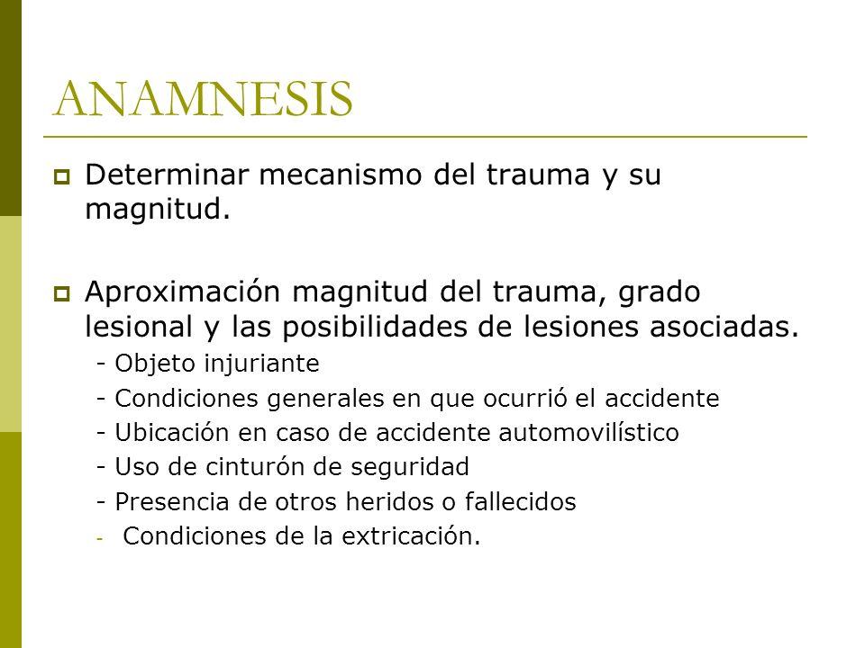 ANAMNESIS Determinar mecanismo del trauma y su magnitud.