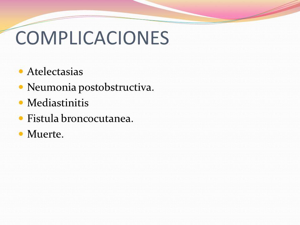 COMPLICACIONES Atelectasias Neumonia postobstructiva. Mediastinitis
