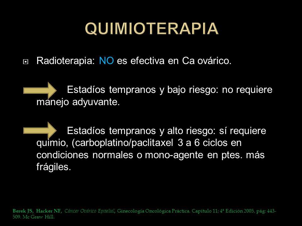 QUIMIOTERAPIA Radioterapia: NO es efectiva en Ca ovárico.
