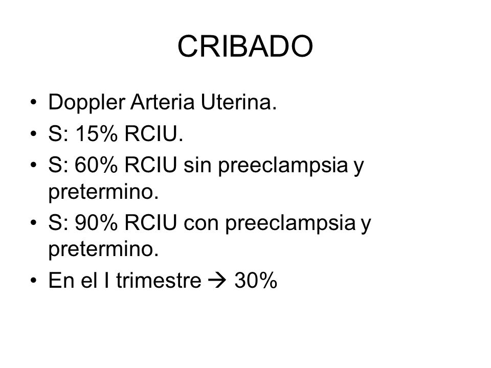 CRIBADO Doppler Arteria Uterina. S: 15% RCIU.