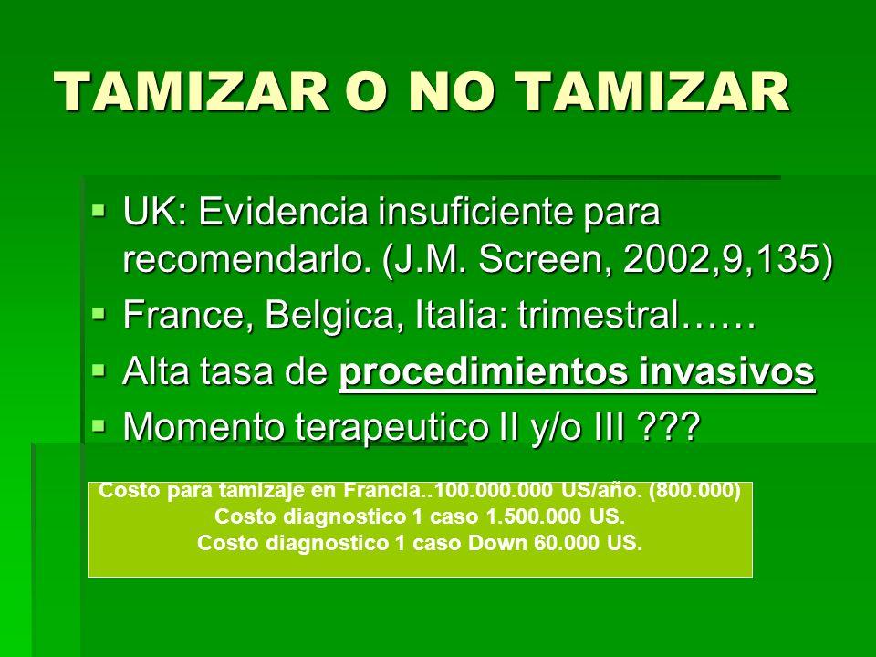 TAMIZAR O NO TAMIZAR UK: Evidencia insuficiente para recomendarlo. (J.M. Screen, 2002,9,135) France, Belgica, Italia: trimestral……