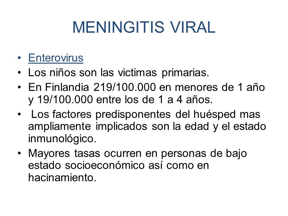 MENINGITIS VIRAL Enterovirus Los niños son las victimas primarias.