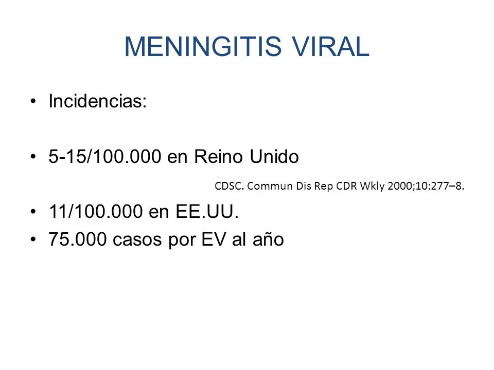 MENINGITIS VIRAL Incidencias: 5-15/100.000 en Reino Unido